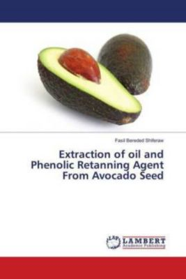 Extraction of oil and Phenolic Retanning Agent From Avocado Seed, Fasil Bereded Shiferaw