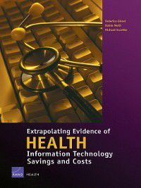 Extrapolating Evidence of Health Information Technology Savings and Costs, Federico Girosi, Richard Scoville, Robin Meili