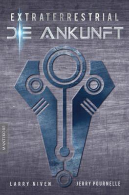 Extraterrestrial - Die Ankunft: Ein Science Fiction Klassiker von Larry Niven & Jerry Pournelle, Jerry Pournelle, Larry Niven