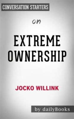 Extreme Ownership: by Jocko Willink   Conversation Starters, dailyBooks