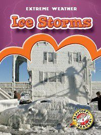 Extreme Weather: Ice Storms, Anne Wendorff