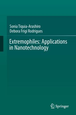 Extremophiles: Applications in Nanotechnology, Sonia Tiquia-Arashiro, Debora Rodrigues