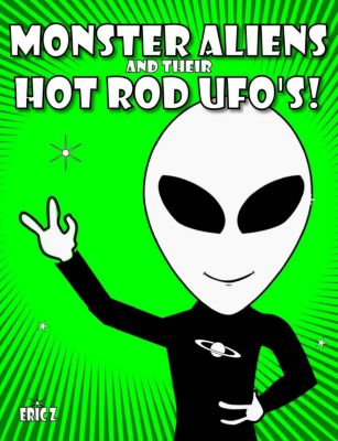 Eye Benders, Aliens, Ufos, Mandalas, Pyramids, and Optical Illusions by Eric Z: Monster Aliens and Their Hot Rod UFO's! (Eye Benders, Aliens, Ufos, Mandalas, Pyramids, and Optical Illusions by Eric Z, #4), Eric Z