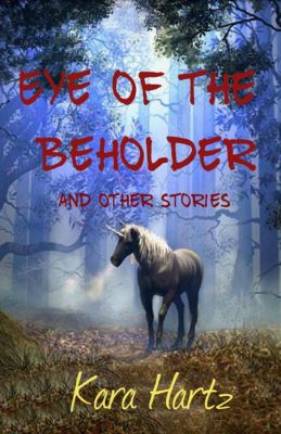Eye of the Beholder and other stories, Kara Hartz