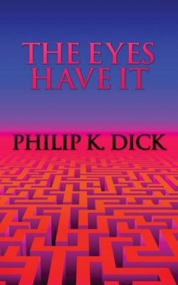 Eyes Have It, The, Philip K. Dick