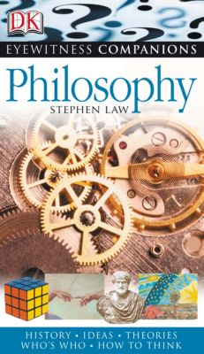 Eyewitness Companions: Philosophy, Stephen Law