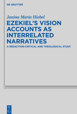 Ezekiel's Vision Accounts as Interrelated Narratives, Janina Maria Hiebel