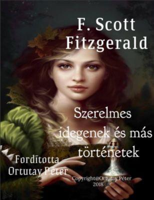 F. Scott Fitzgerald Szerelmes idegenek és más történetek Fordította Ortutay Péter, Ortutay Peter
