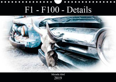 F1-F100 - Details - Die Liebe zu Lack und Kleinigkeiten (Wandkalender 2019 DIN A4 quer), Micaela Abel