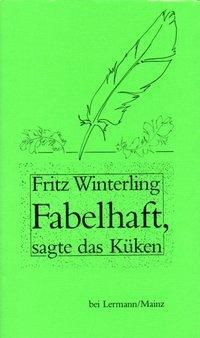 Fabelhaft, sagte das Küken, Fritz Winterling