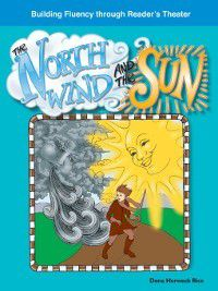 Fables (Building Fluency Through Reader's Theater): The North Wind and the Sun, Dona Herweck Rice
