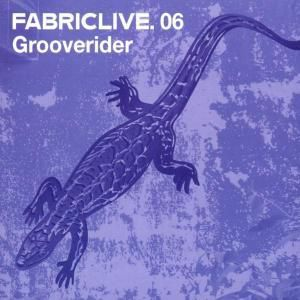Fabric Live 06, Grooverider