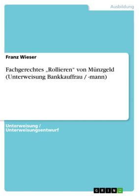 """Fachgerechtes """"Rollieren"""" von Münzgeld (Unterweisung Bankkauffrau / -mann), Franz Wieser"""
