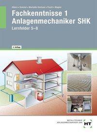 Fachkenntnisse 1 Anlagenmechaniker SHK, Lernfelder 5-8, Joachim Albers, Rainer Dommel, Henry Montaldo-Ventsam, Peter Pusch, Josef Wagner