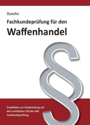 Fachkundeprüfung für den Waffenhandel, André Busche