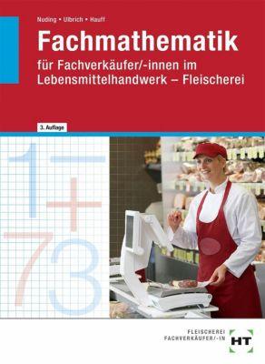 Fachmathematik für Fachverkäufer/-innen im Lebensmittelhandwerk - Fleischerei, Helmut Nuding, Klaus Ulbrich, Angela Hauff
