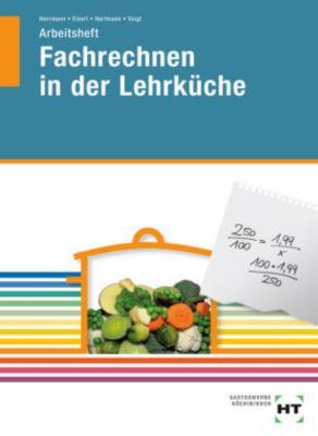 Fachrechnen in der Lehrküche, F. Jürgen Herrmann, Sigrid Eisert, Thomas Hartmann, Walburga Voigt