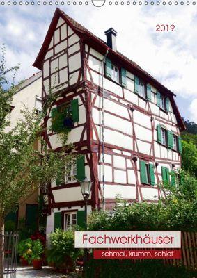 Fachwerkhäuser - schmal, krumm, schief (Wandkalender 2019 DIN A3 hoch), Angelika keller
