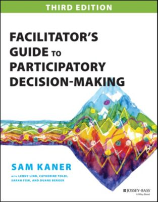Facilitator's Guide to Participatory Decision-Making, Sam Kaner