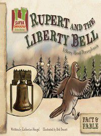 Fact & Fable: State Stories Set 2: Rupert and the Liberty Bell, Katherine Hengel