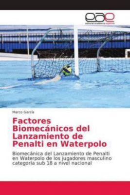 Factores Biomecánicos del Lanzamiento de Penalti en Waterpolo, Marco García