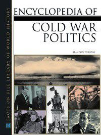 Facts on File Library of World History: Encyclopedia of Cold War Politics, Brandon Toropov
