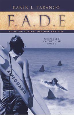 Fade  Fighting Against Demonic Entities, Karen L. Tarango