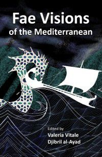 Fae Visions of the Mediterranean: An Anthology of Horrors and Wonders of the Sea, Djibril al-Ayad, Valeria Vitale