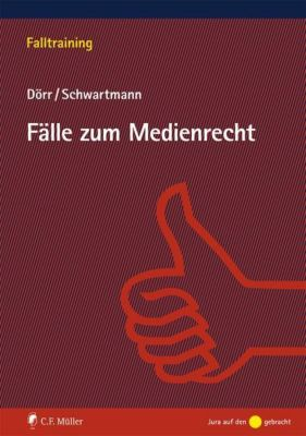 Fälle zum Medienrecht, Dieter Dörr, Rolf Schwartmann