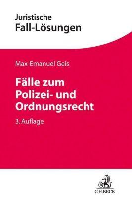Fälle zum Polizei- und Ordnungsrecht - Max-Emanuel Geis |