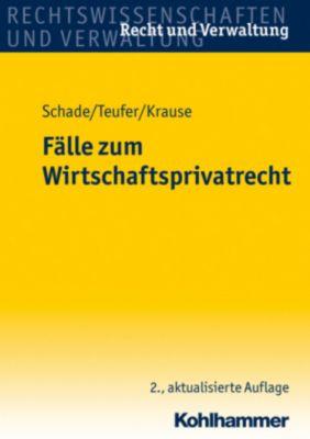 Fälle zum Wirtschaftsprivatrecht, Friedrich Schade, Andreas Teufer, Sebastian Krause