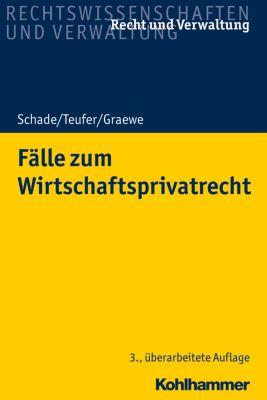 Fälle zum Wirtschaftsprivatrecht, Andreas Teufer, Georg Friedrich Schade, Daniel Graewe