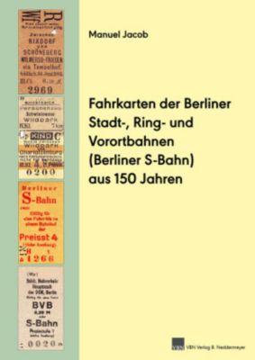 Fahrkarten der Berliner Stadt-, Ring- und Vorortbahnen (Berliner S-Bahn) aus 150 Jahren - Manuel Jacob |