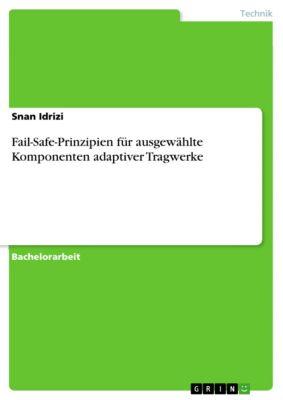 Fail-Safe-Prinzipien für ausgewählte Komponenten adaptiver Tragwerke, Snan Idrizi
