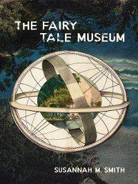 Fairy Tale Museum, The, Susannah M. Smith