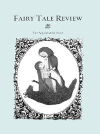 Fairy Tale Review, Kate Bernheimer