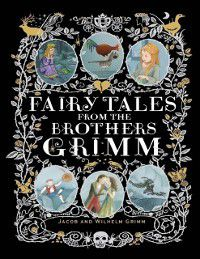 Fairy Tales from the Brothers Grimm, Jacob and Wilhelm Grimm