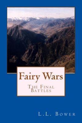 Fairy Wars: Fairy Wars: The Final Battles, L.L. Bower