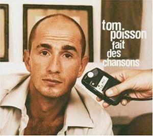 Fait des chansons, Tom Poisson