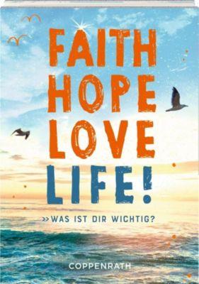 Faith Hope Love Life!