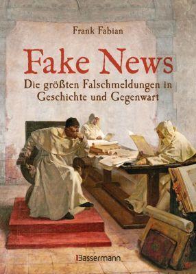 Fake News - Die größten Falschmeldungen in Geschichte und Gegenwart. Von der Inquisition bis Donald Trump - Frank Fabian |