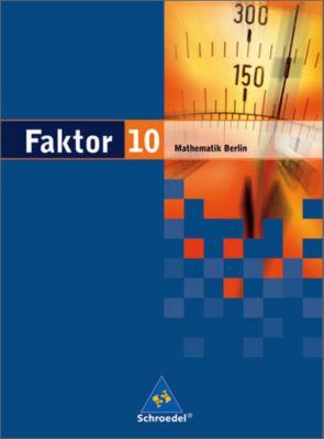 Faktor, Mathematik Sekundarstufe I, Ausgabe Berlin 2006: 10. Jahrgangsstufe, Schülerband