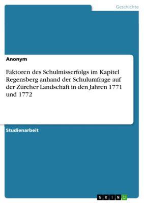Faktoren des Schulmisserfolgs im Kapitel Regensberg anhand der Schulumfrage auf der Zürcher Landschaft in den Jahren 1771 und 1772