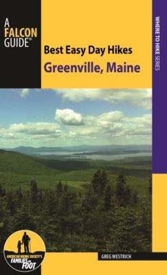 Falcon Guides: Best Easy Day Hikes Greenville, Maine, Greg Westrich