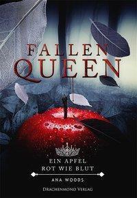 Fallen Queen - Ein Apfel, rot wie Blut, Ana Woods