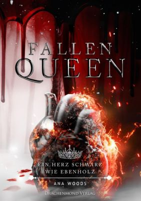 Fallen Queen - Ein Herz schwarz wie Ebenholz - Ana Woods |