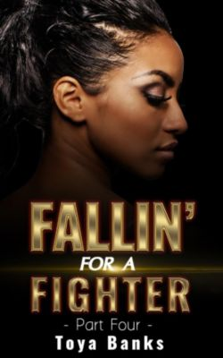 Fallin' For Love: Fallin' For A Fighter 4 (Fallin' For Love, #4), Toya Banks