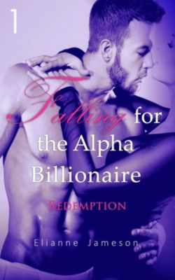 Falling for the Alpha Billionaire: Falling for the Alpha Billionaire 1: Redemption, Elianne Jameson