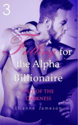 Falling for the Alpha Billionaire: Falling for the Alpha Billionaire 3: Out of the Darkness, Elianne Jameson