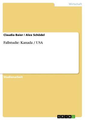 Fallstudie: Kanada / USA, Claudia Baier, Alex Schödel